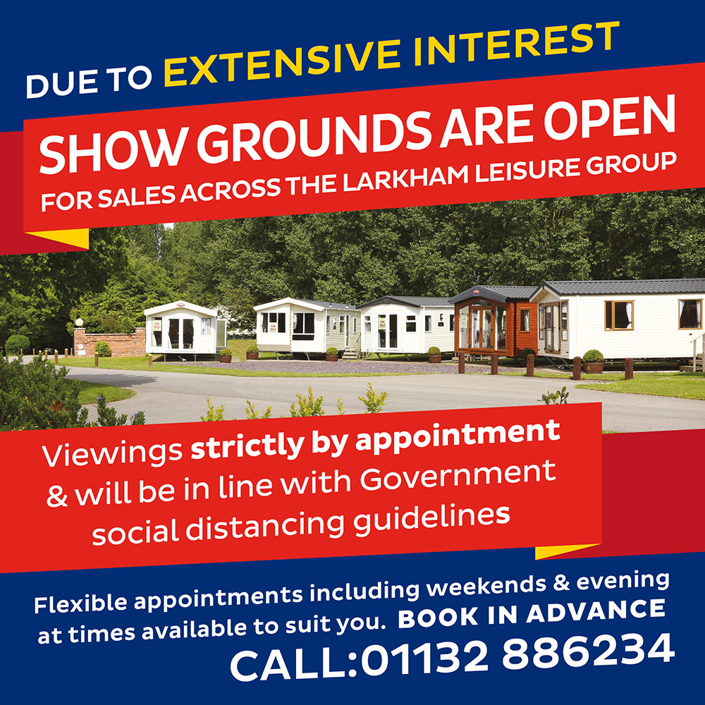 Due to extensive interest Show Grounds NOW OPEN for sales across the Larkham Leisure group. Viewings strictly by appointment & will be in line with Government social distancing guidelines. Flexible appointments including weekends & evening at times available to suit you. Book in advance - call: 01132 886234